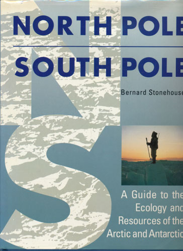 North Pole / South Pole. A Guide to the Ecology and Resources of the Arctic and Antarctic.