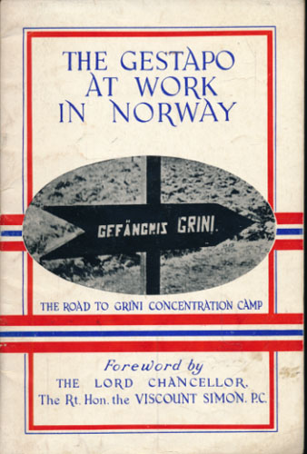 THE GESTAPO AT WORK IN NORWAY.  Extracts from judicially-attested Witness Reports of Terror and Torture in German prisons in Norway. Foreword by The Lord Chancellor Viscount Simon, P.C.