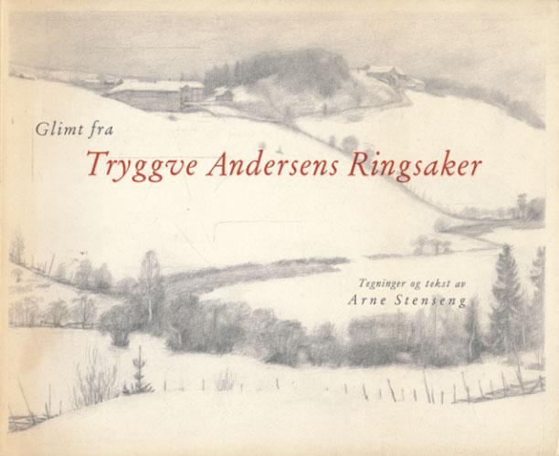 (ANDERSEN, TRYGGVE) Glimt fra Tryggve Andersens Ringsaker. Tegninger og tekst av -.