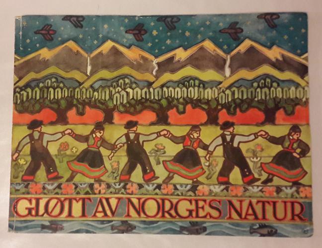 GLØTT AV NORGES NATUR.  Redigert av Andreas Bacher Sekretær i Den norske Turistforening.