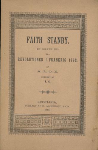 (TUCKER, CHARLOTTE:) Faith Stanby. En Fortælling fra Revolutionen i Frankrig 1792. Af A.L.O.E. Oversat af S.K. ( ): Simonine Kiær).