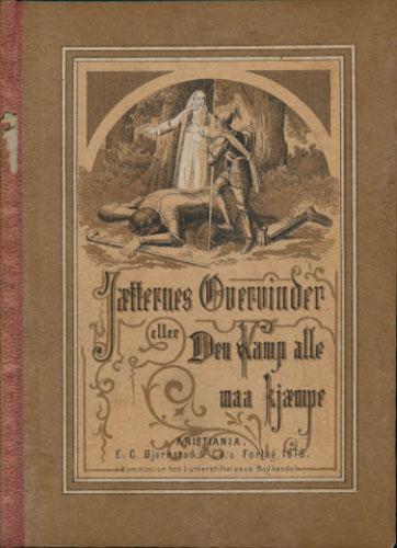 (TUCKER, CHARLOTTE:) Jætternes Overvinder eller Den Kamp, alle maa kjæmpe. Af A.L.O.E. Oversat af H.E. Hansen.