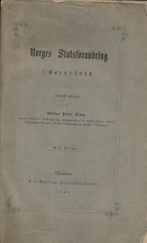 Norges Statsforandring i Aaret 1814. Historisk beskreven af -. Med Bilag.
