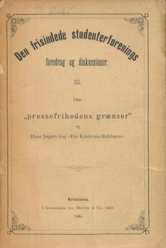 """(JÆGER, HANS) Den frisindede studenterforenings foredrag og diskussioner. III (av 4). Om """"pressefrihedens grænser"""" og  Hans Jægers bog """"Fra Kristiania-Bohémen""""."""