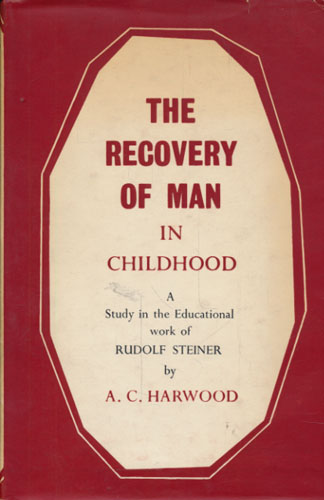 (STEINER, RUDOLF) The Recovery of Man in Childhood. A Study in the Educational Work of Rudolf Steiner.