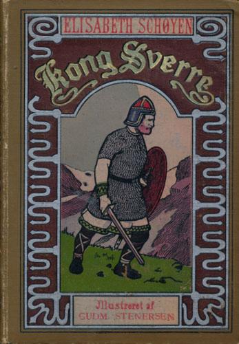 (SVERRE) Kong Sverre. Historisk Fortælling af -. Illustreret af Gudmund Stenersen.