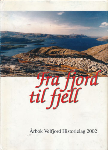 FRA FJORD TIL FJELL.  Årbok Velfjord Historielag 2002.