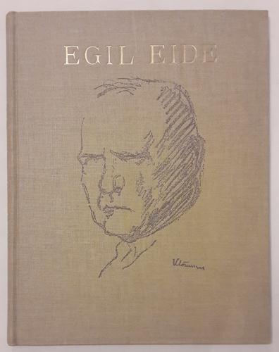(EIDE, EGIL) Egil Eide. 25 Aars Jubilæum IV November 1919. Festskrift utgit av Eberh. B. Oppi Kunstforlag.