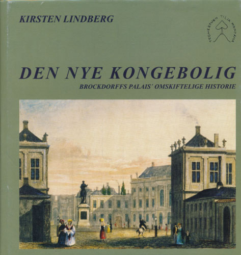 Den nye kongebolig. Brockdorffs Palais' omskiftelige historie.