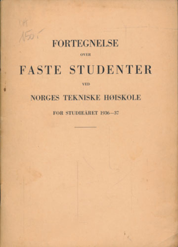 FORTEGNELSE OVER FASTE STUDENTER VED NORGES TEKNISKE HØISKOLE FOR STUEDIEÅRET 1936-37.