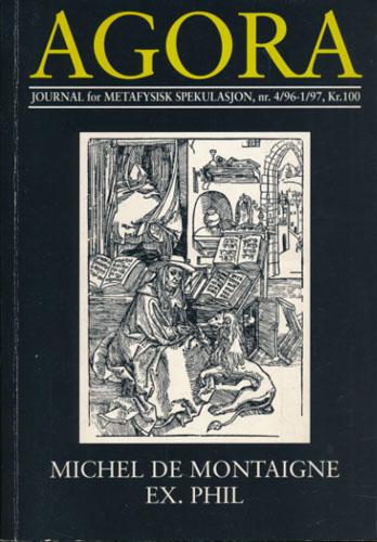 (MONTAIGNE, MICHEL DE) Agora. Journal for metafysisk spekulasjon.