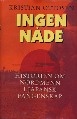 Ingen nåde. Historien om nordmenn i japansk fangenskap.