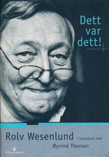 (WESENLUND, ROLV) Dett var dett! Om og med Rolv Wesenlund. Samtaleterapeut: -.